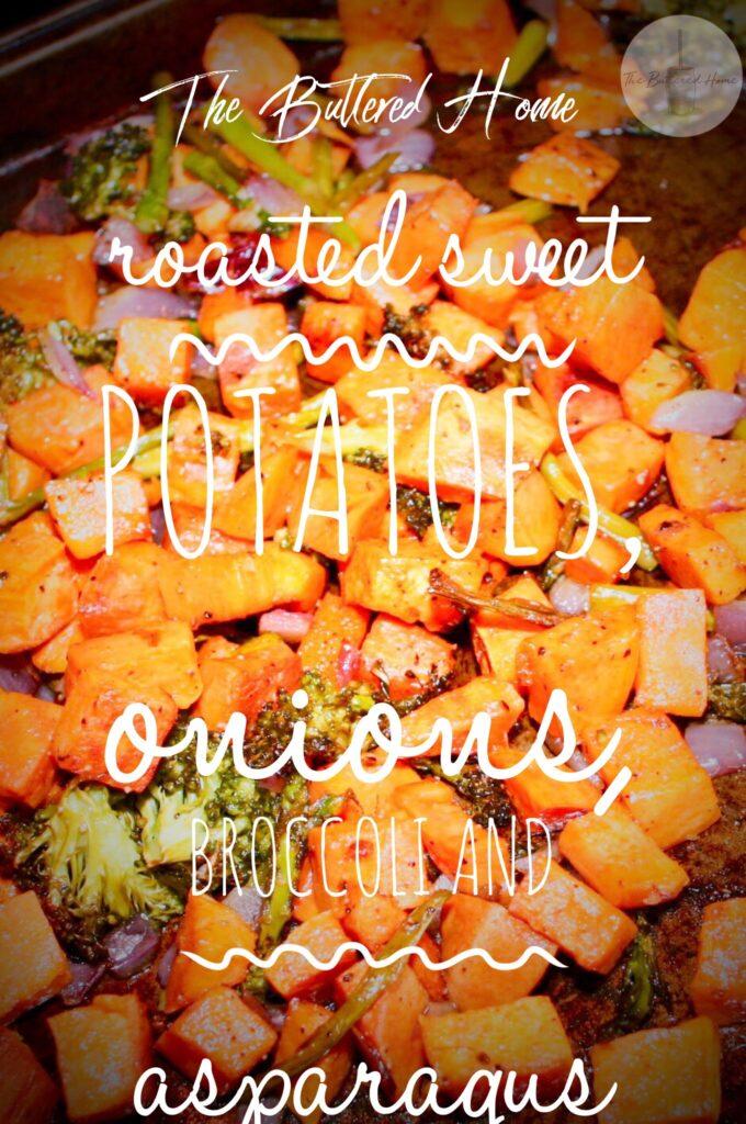 Roasted Sweet Potatoes, Onion, Broccoli and Asparagus